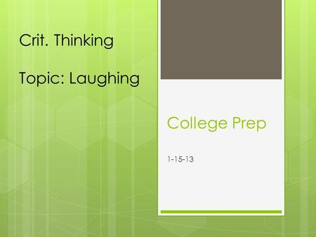College Prep 1-15-13 Crit. Thinking Topic: Laughing.