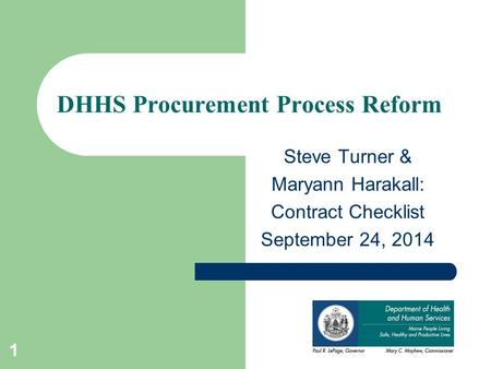 Steve Turner & Maryann Harakall: Contract Checklist September 24, 2014 DHHS Procurement Process Reform 1.