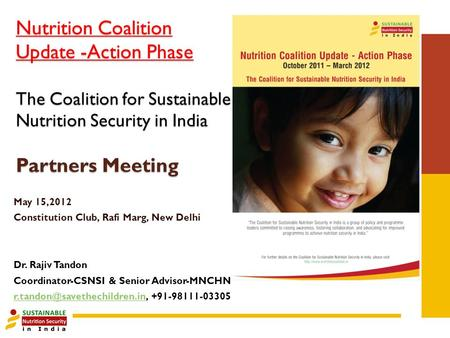 Nutrition Coalition Update -Action Phase The Coalition for Sustainable Nutrition Security in India Partners Meeting May 15,2012 Constitution Club, Rafi.