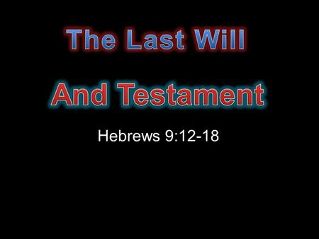 "Hebrews 9:12-18. ""And for this cause he is the mediator of the new testament, that by means of death, for the redemption of the transgressions that were."
