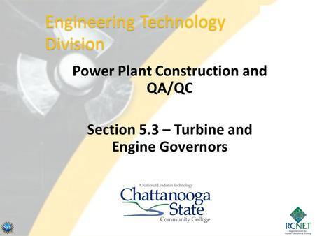 Power Plant Construction and QA/QC Section 5.3 – Turbine and Engine Governors Engineering Technology Division.