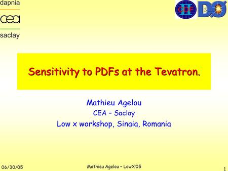 06/30/05 Mathieu Agelou – LowX'05 1 Sensitivity to PDFs at the Tevatron. Mathieu Agelou CEA – Saclay Low x workshop, Sinaia, Romania.