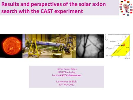 Results and perspectives of the solar axion search with the CAST experiment Esther Ferrer Ribas IRFU/CEA-Saclay For the CAST Collaboration Rencontres de.