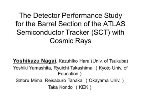 The Detector Performance Study for the Barrel Section of the ATLAS Semiconductor Tracker (SCT) with Cosmic Rays Yoshikazu Nagai, Kazuhiko Hara (Univ. of.