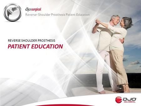 PATIENT EDUCATION REVERSE SHOULDER PROSTHESIS Reverse ® Shoulder Prosthesis Patient Education.