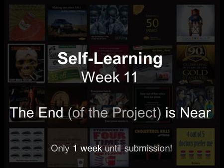 Self-Learning Week 11 The End (of the Project) is Near Only 1 week until submission!