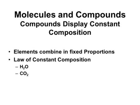Molecules and Compounds Compounds Display Constant Composition