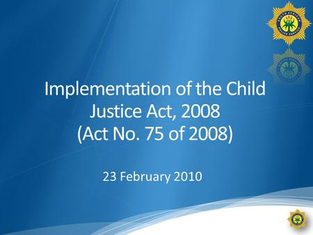 Implementation of the Child Justice Act, 2008 (Act No. 75 of 2008) 23 February 2010.