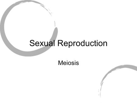 Sexual Reproduction Meiosis. Sexual Reproduction Our body cells all have 46 chromosomes DIPLOID: Two copies of each chromosome - 23 from our mom, 23 from.