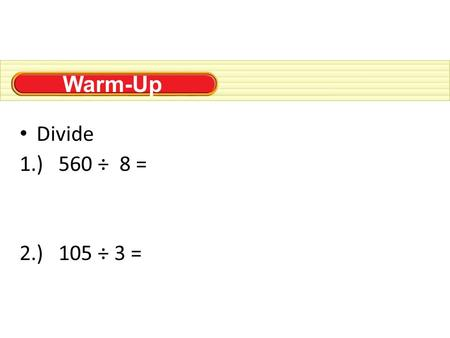 Warm-Up Divide 1.) 560 ÷ 8 = 2.) 105 ÷ 3 =. Essential question: What are the steps to divide whole numbers? Name date period Long Division Quotient: The.