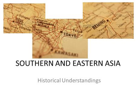 SOUTHERN AND EASTERN ASIA Historical Understandings.