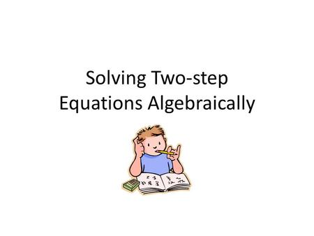 Solving Two-step Equations Algebraically. Ex. 1) 2x + 1 = 7 With algebra tiles Algebraically 2x + 1 = 7 - 1 - 1 x = 3 2x + 1 = 7 X = 3 2x = 6 2 Take away,