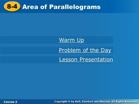 8-4 Area of Parallelograms Course 2 Warm Up Problem of the Day Lesson Presentation.