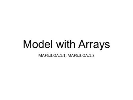 Model with Arrays MAFS.3.OA.1.1, MAFS.3.OA.1.3. Model with Arrays How could you model 3 x 4?