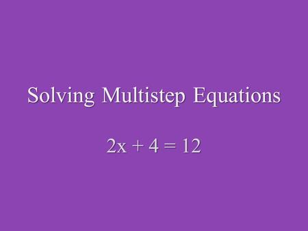 Solving Multistep Equations 2x + 4 = 12. Method 1 : Algebra tiles You should have a basic understanding of Algebra Tiles to use this tutorial. The Legal.