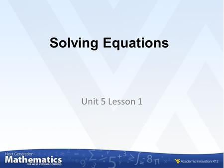 Solving Equations Unit 5 Lesson 1. Solving Equations The development of the equation solving model is based on two ideas. 1.Variables can be isolated.