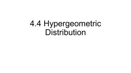 4.4 Hypergeometric Distribution. Picking Prizes 6 doctors and 19 nurses attend a small conference. All 25 names are put in a hat and 5 names are randomly.