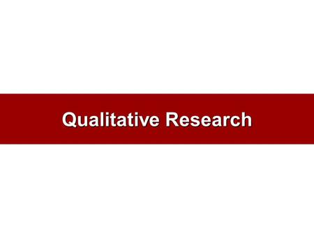 Qualitative Research. Researcher makes elaborate interpretations of market phenomena without depending on numerical measurements. –Researcher dependent.
