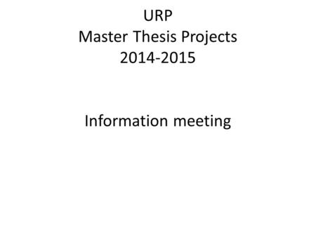 URP Master Thesis Projects 2014-2015 Information meeting.
