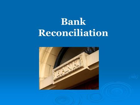 Bank Reconciliation. A company's general ledger account Cash contains a record of the transactions (checks written, receipts from customers, etc.) that.