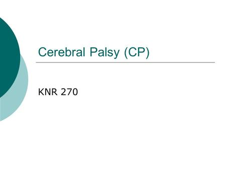 Cerebral Palsy (CP) KNR 270. DEVELOPMENTAL DISABILITIES  Intellectual disability  (Mental retardation)  Cerebral palsy  Epilepsy  Autism.
