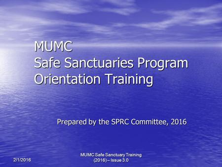 MUMC Safe Sanctuaries Program Orientation Training Prepared by the SPRC Committee, 2016 2/1/2016 MUMC Safe Sanctuary Training (2016) – Issue 3.0.