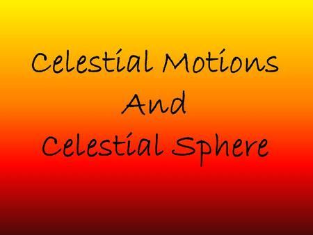 Celestial Motions And Celestial Sphere.