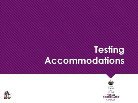 Testing Accommodations. Allowable Test Administration Procedures and Materials  Available to any student who regularly benefits from the use of these.