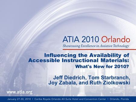 Influencing the Availability of Accessible Instructional Materials: What's New for 2010? Jeff Diedrich, Tom Starbranch, Joy Zabala, and Ruth Ziolkowski.