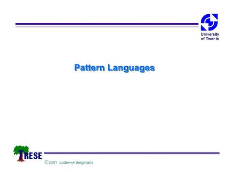  2001 Lodewijk Bergmans University of Twente Pattern Languages.