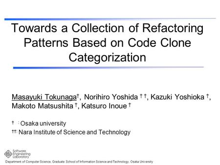 Department of Computer Science, Graduate School of Information Science and Technology, Osaka University Towards a Collection of Refactoring Patterns Based.