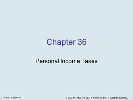 McGraw-Hill/Irwin © 2002 The McGraw-Hill Companies, Inc., All Rights Reserved. Chapter 36 Personal Income Taxes.