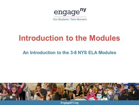 EngageNY.org Introduction to the Modules An Introduction to the 3-8 NYS ELA Modules.