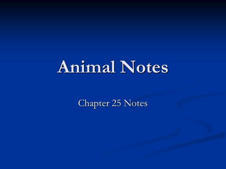 Animal Notes Chapter 25 Notes. Characteristics of Animals Multicellular eukaryotes Multicellular eukaryotes Ability to move to reproduce, obtain food,
