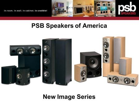 PSB Speakers of America New Image Series. PSB Speakers of America New Image Series.