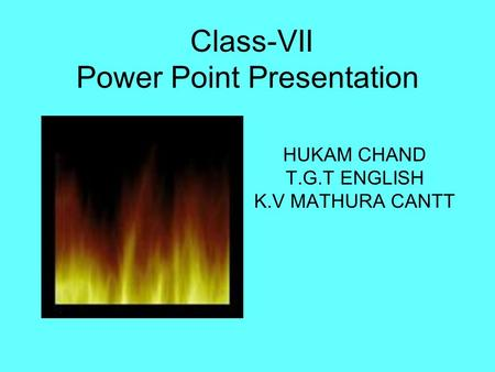 Class-VII Power Point Presentation HUKAM CHAND T.G.T ENGLISH K.V MATHURA CANTT.