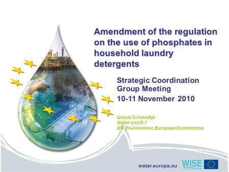 Water.europa.eu Amendment of the regulation on the use of phosphates in household laundry detergents Strategic Coordination Group Meeting 10-11 November.