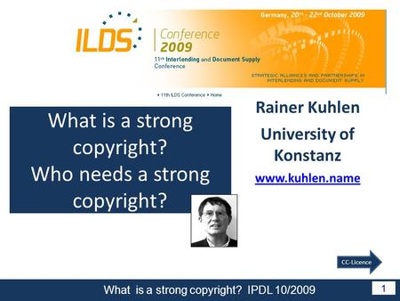 What is a strong copyright? IPDL 10/2009 1 CC-Licence Rainer Kuhlen University of Konstanz www.kuhlen.name What is a strong copyright? Who needs a strong.