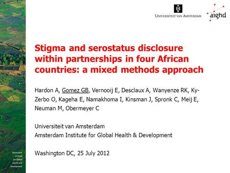 Stigma and serostatus disclosure within partnerships in four African countries: a mixed methods approach Hardon A, Gomez GB, Vernooij E, Desclaux A, Wanyenze.