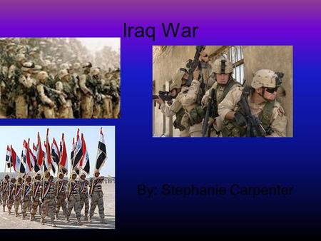 Iraq War By: Stephanie Carpenter. George W Bush George W. Bush and seven of his top officials, including Dick Cheney, Condoleezza Rice, and Donald Rumsfeld,