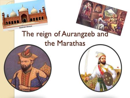 The reign of Aurangzeb and the Marathas