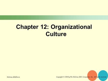 Chapter 12: Organizational Culture Copyright © 2010 by The McGraw-Hill Companies, Inc. All rights reserved. McGraw-Hill/Irwin.