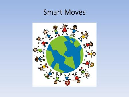 Smart Moves. I am Roos I am 10 years old I am from the Netherlands I have blond hair and blue eyes My birthday is on 29 june I have 1 brother My favorite.