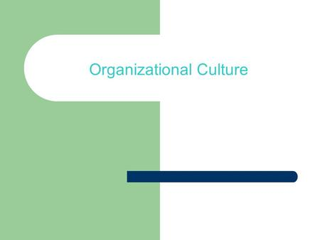 "Organizational Culture. What People Say… ""It was a good job, but I just didn't fit in."" ""The company's values weren't my values."" ""Everything was just."