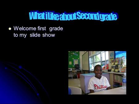 Welcome first grade to my slide show Welcome first grade to my slide show.