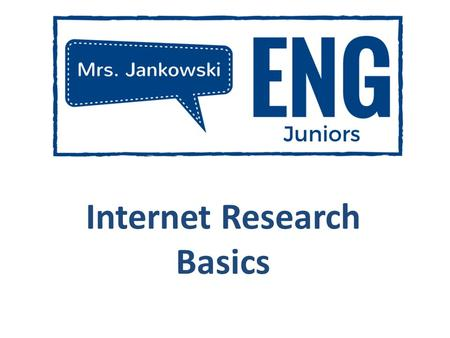 Internet Research Basics. Quality Source Identify Who the information is coming from. Are they reputable?.org, national organization,.ed Find Website.