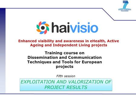 Enhanced visibility and awareness in eHealth, Active Ageing and Independent Living projects Training course on Dissemination and Communication Techniques.