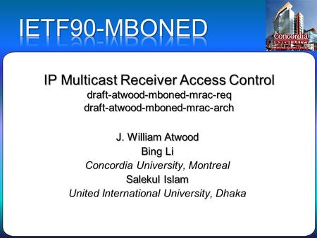 IP Multicast Receiver Access Control draft-atwood-mboned-mrac-req draft-atwood-mboned-mrac-arch.