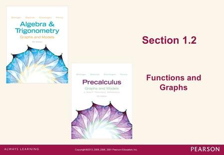 Section 1.2 Functions and Graphs Copyright ©2013, 2009, 2006, 2001 Pearson Education, Inc.