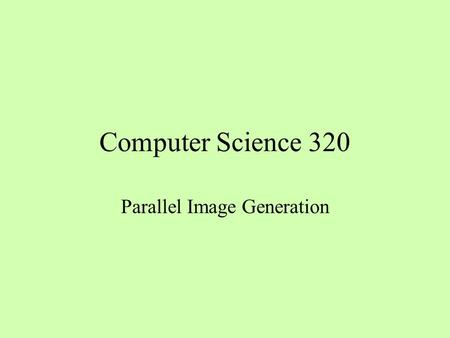 Computer Science 320 Parallel Image Generation. The Mandelbrot Set.